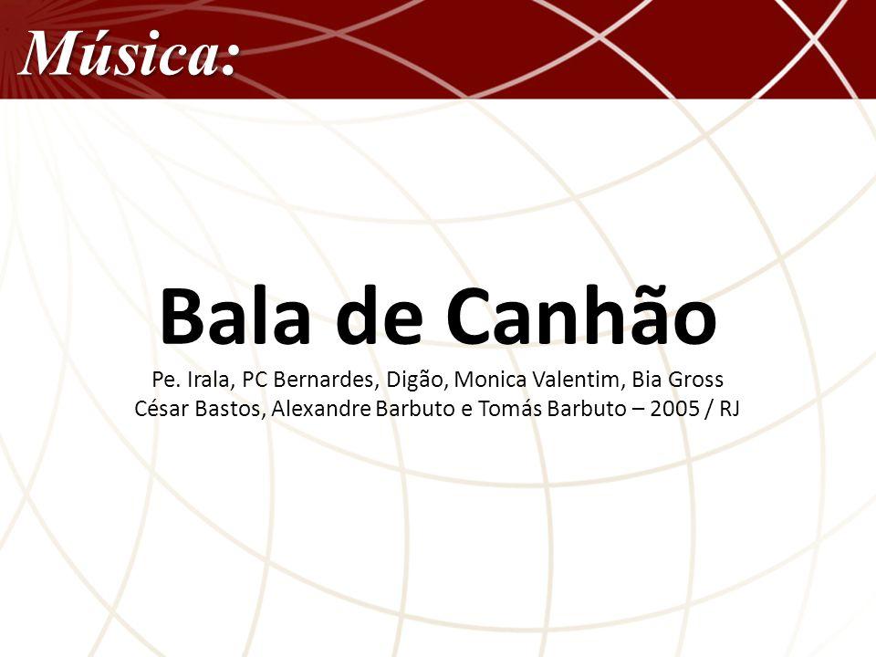 Música: Bala de Canhão. Pe.