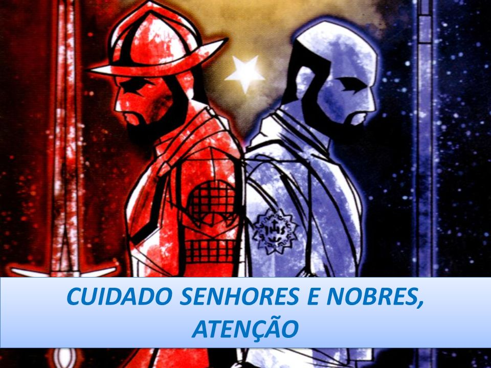 CUIDADO SENHORES E NOBRES,