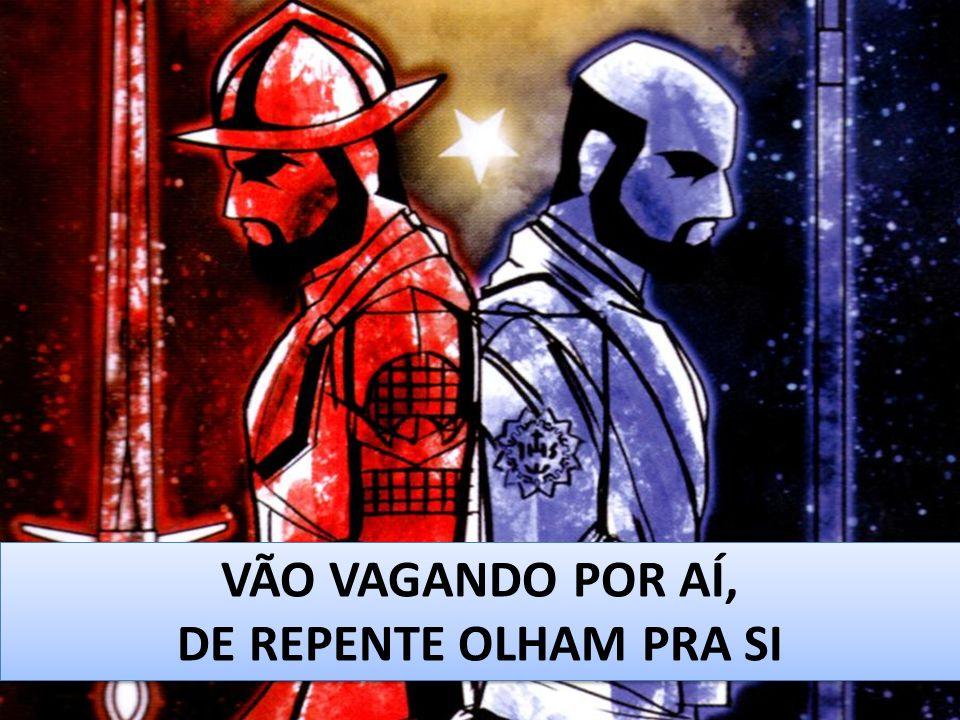 VÃO VAGANDO POR AÍ, DE REPENTE OLHAM PRA SI