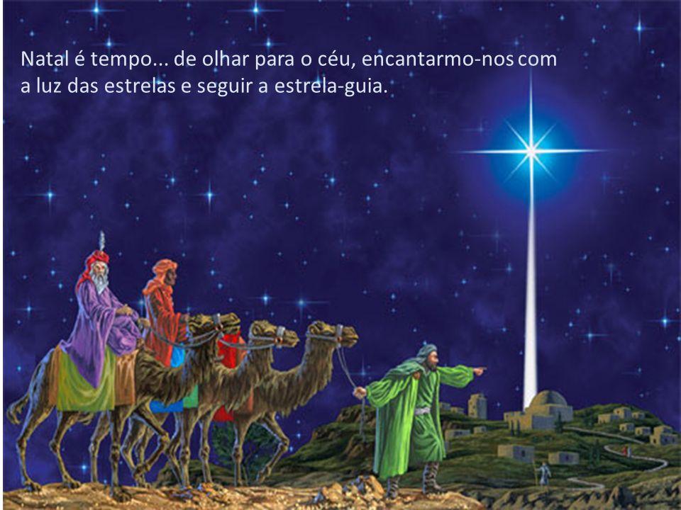 Natal é tempo... de olhar para o céu, encantarmo-nos com a luz das estrelas e seguir a estrela-guia.