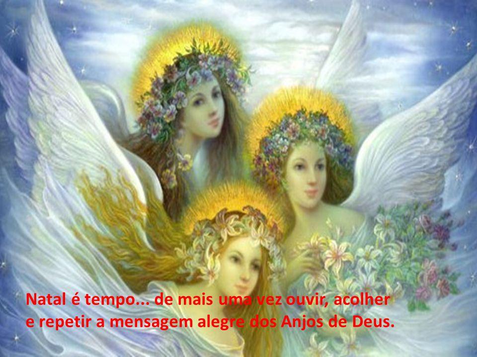 Natal é tempo... de mais uma vez ouvir, acolher e repetir a mensagem alegre dos Anjos de Deus.