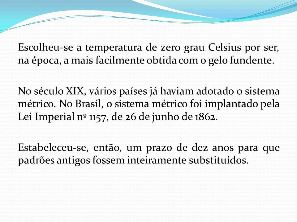 Escolheu-se a temperatura de zero grau Celsius por ser, na época, a mais facilmente obtida com o gelo fundente.