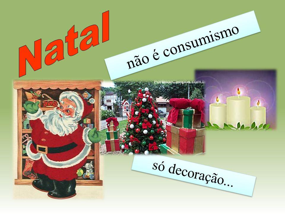 Natal não é consumismo só decoração...