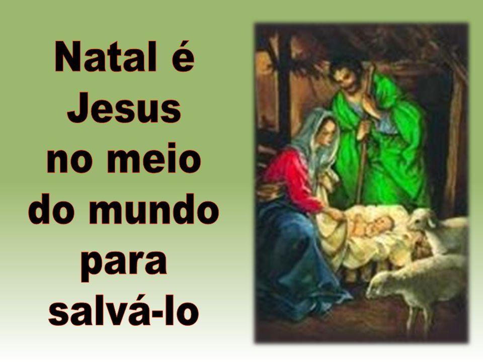Natal é Jesus no meio do mundo para salvá-lo