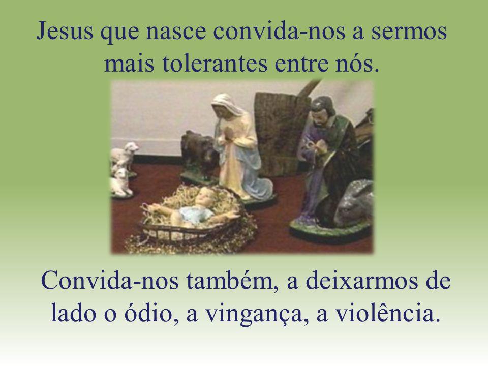 Jesus que nasce convida-nos a sermos mais tolerantes entre nós.