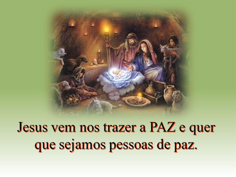 Jesus vem nos trazer a PAZ e quer que sejamos pessoas de paz.