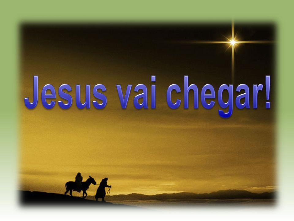 Jesus vai chegar!