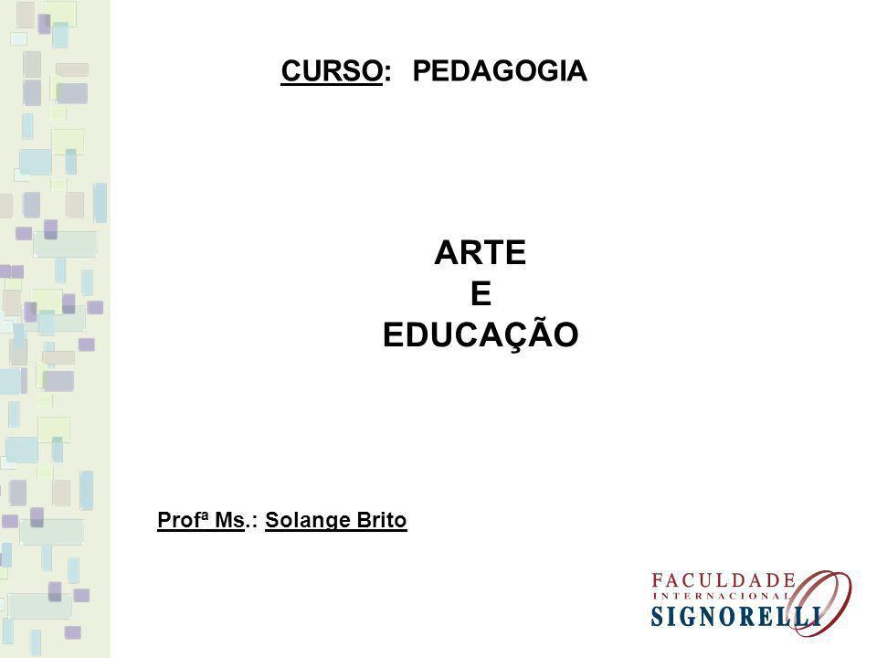 CURSO: PEDAGOGIA ARTE E EDUCAÇÃO Profª Ms.: Solange Brito