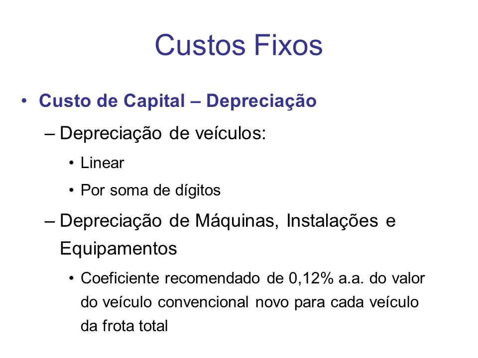 Custos Fixos Custo de Capital – Depreciação Depreciação de veículos:
