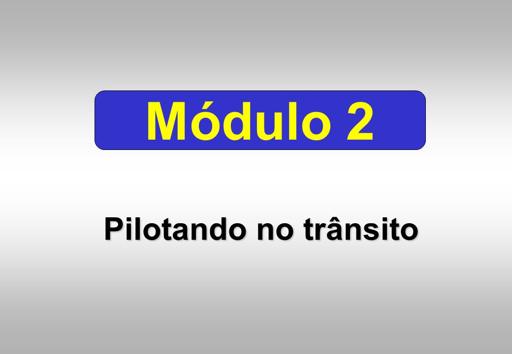Módulo 2 Pilotando no trânsito