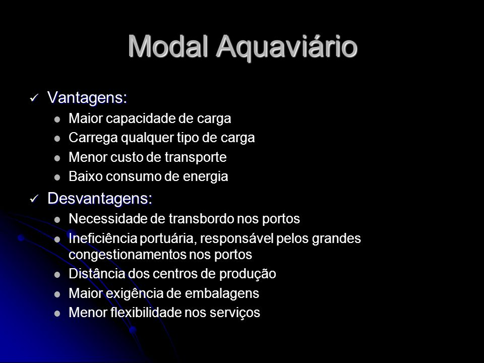 Modal Aquaviário Vantagens: Desvantagens: Maior capacidade de carga
