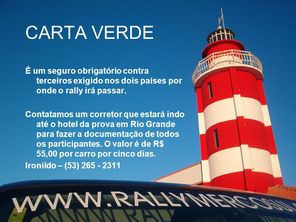 CARTA VERDE É um seguro obrigatório contra terceiros exigido nos dois países por onde o rally irá passar.