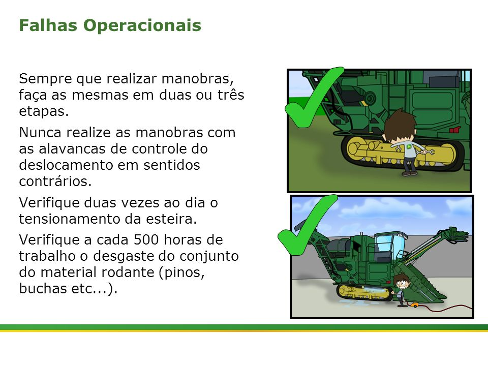 Falhas Operacionais Sempre que realizar manobras, faça as mesmas em duas ou três etapas.