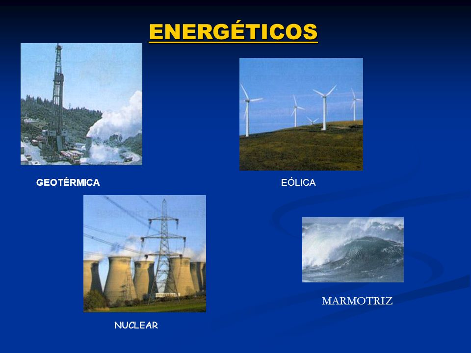 ENERGÉTICOS GEOTÉRMICA EÓLICA MARMOTRIZ NUCLEAR