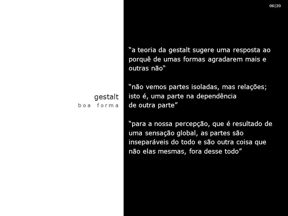 06|20 20|35. a teoria da gestalt sugere uma resposta ao porquê de umas formas agradarem mais e outras não