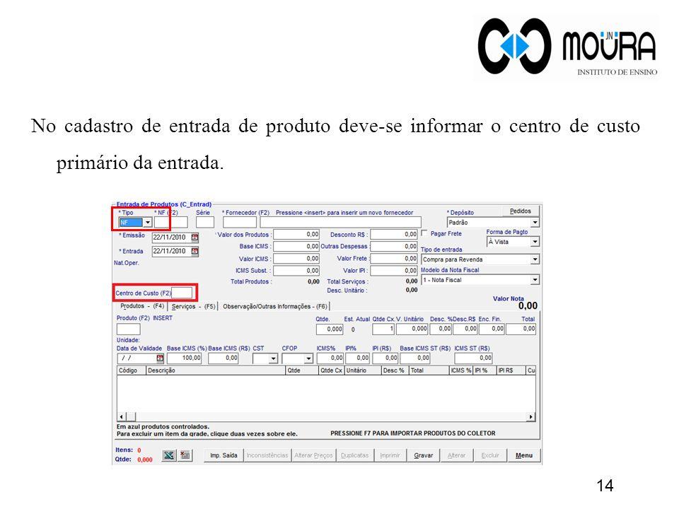 No cadastro de entrada de produto deve-se informar o centro de custo primário da entrada.