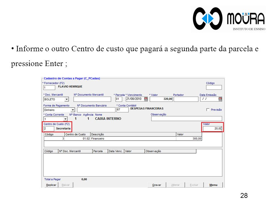 Informe o outro Centro de custo que pagará a segunda parte da parcela e pressione Enter ;