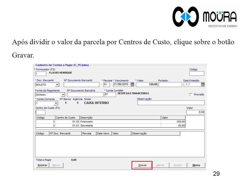 Após dividir o valor da parcela por Centros de Custo, clique sobre o botão Gravar.
