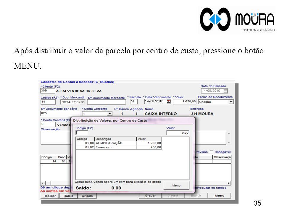 Após distribuir o valor da parcela por centro de custo, pressione o botão MENU.