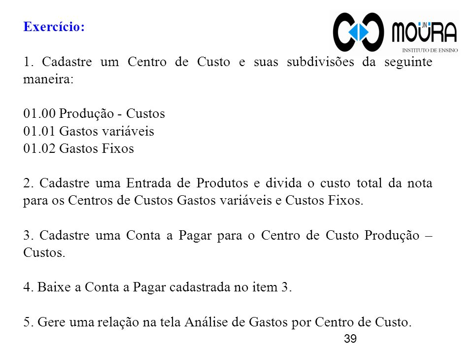 Exercício: 1. Cadastre um Centro de Custo e suas subdivisões da seguinte maneira: 01.00 Produção - Custos.