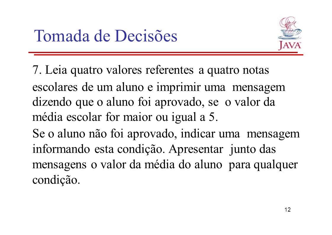 Tomada de Decisões 7. Leia quatro valores referentes a quatro notas