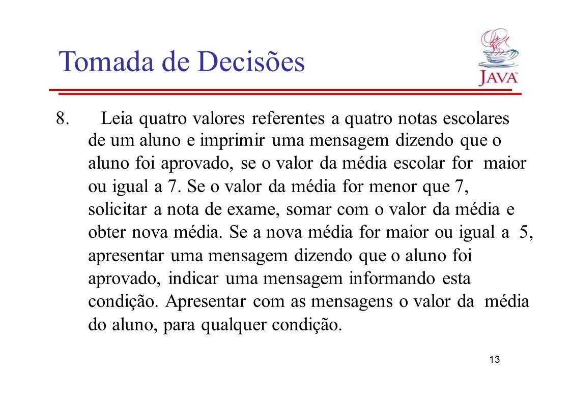 Tomada de Decisões 8. Leia quatro valores referentes a quatro notas escolares.