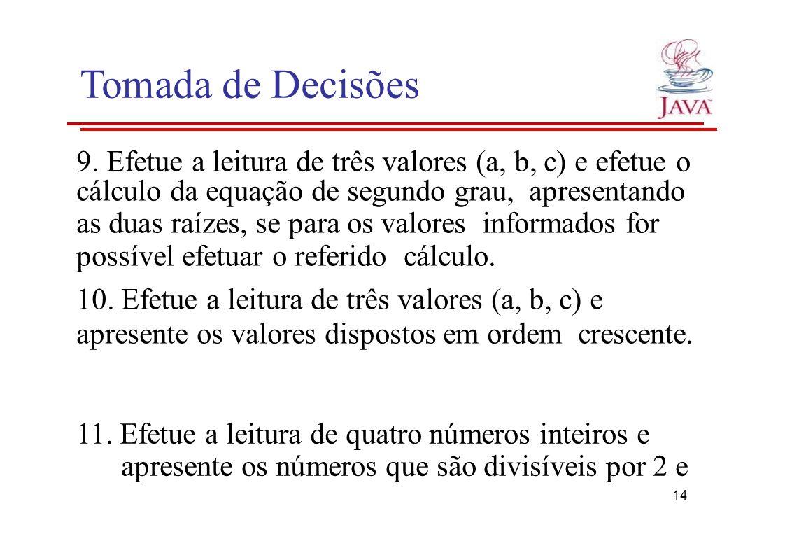 Tomada de Decisões 9. Efetue a leitura de três valores (a, b, c) e efetue o.