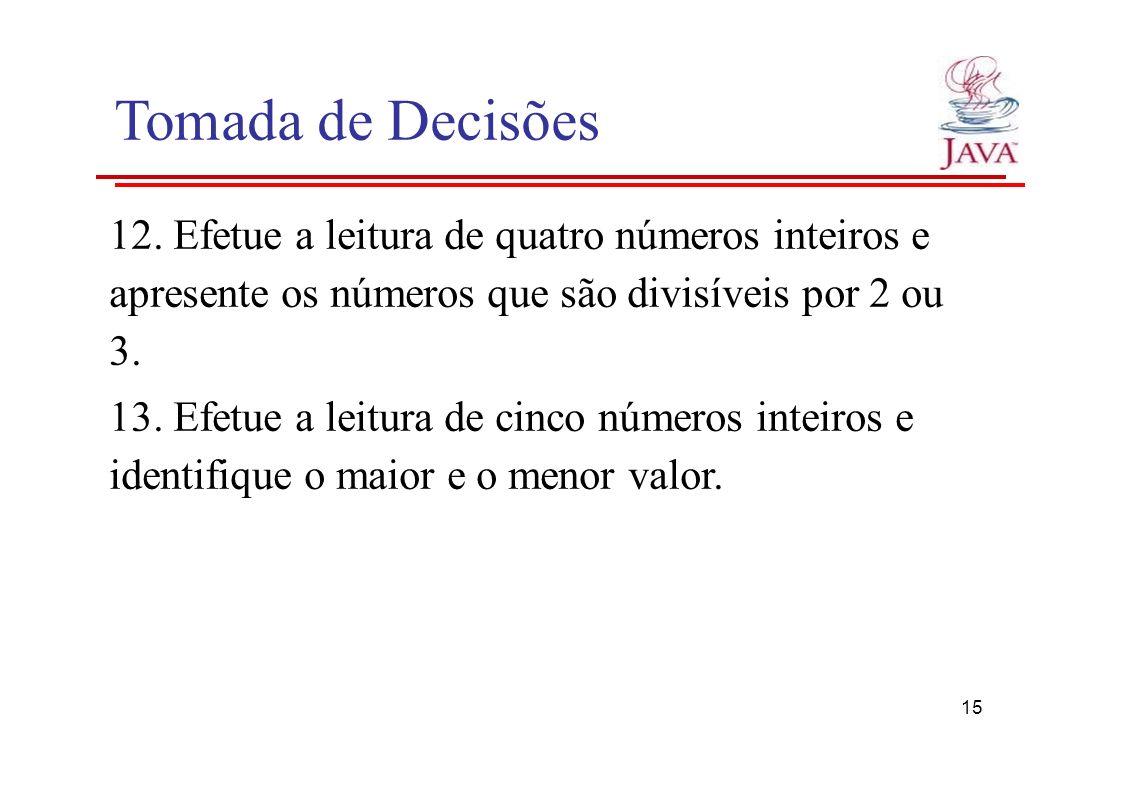 Tomada de Decisões 12. Efetue a leitura de quatro números inteiros e