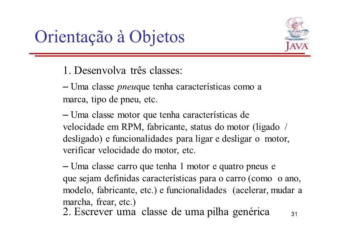Orientação à Objetos 1. Desenvolva três classes: