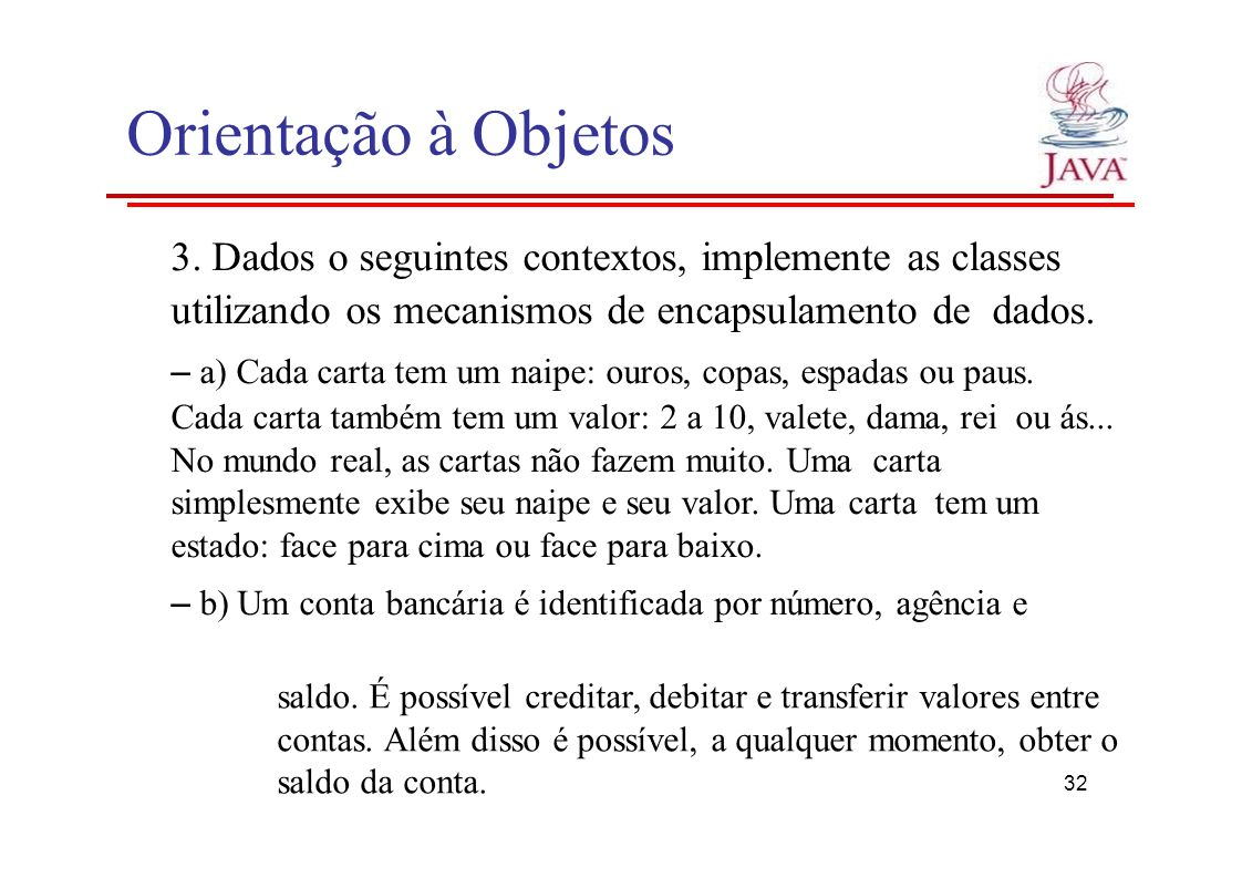 Orientação à Objetos 3. Dados o seguintes contextos, implemente as classes. utilizando os mecanismos de encapsulamento de dados.