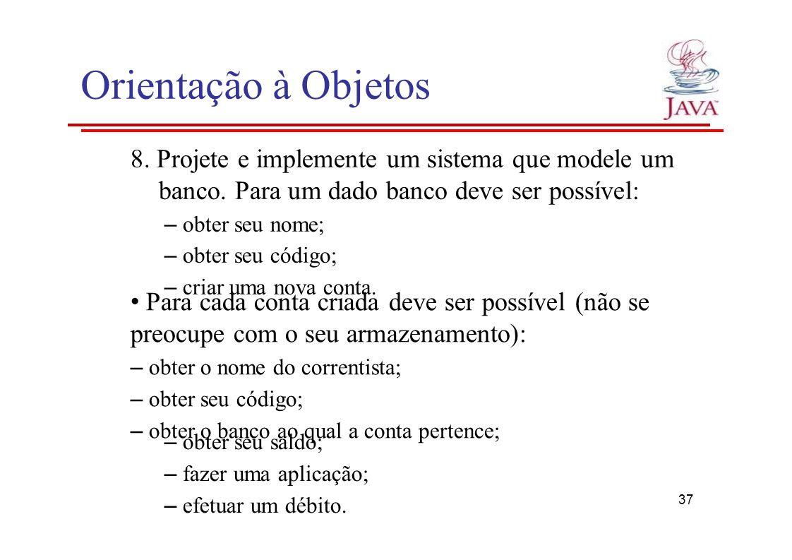 Orientação à Objetos 8. Projete e implemente um sistema que modele um