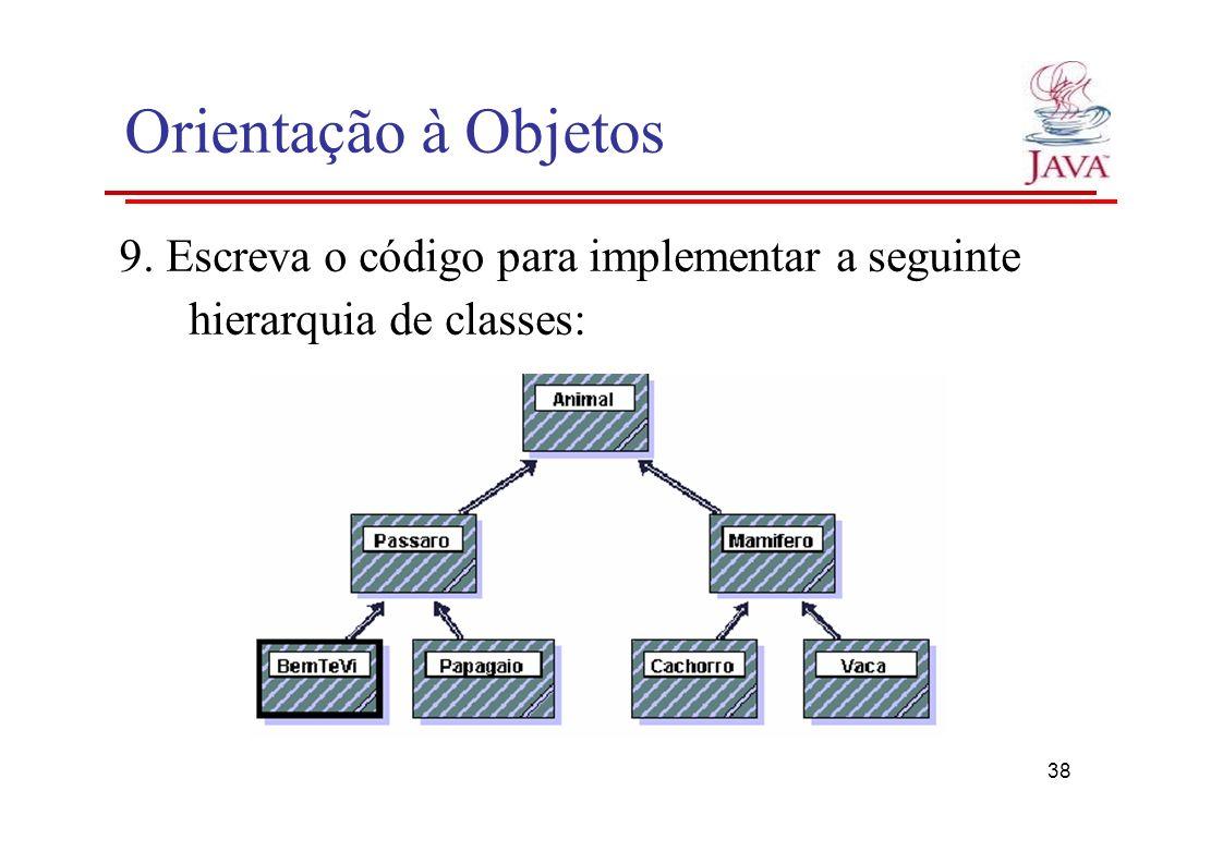 Orientação à Objetos 9. Escreva o código para implementar a seguinte