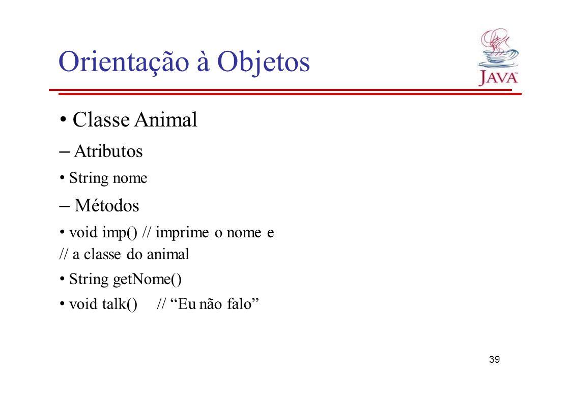 Orientação à Objetos • Classe Animal – Atributos – Métodos
