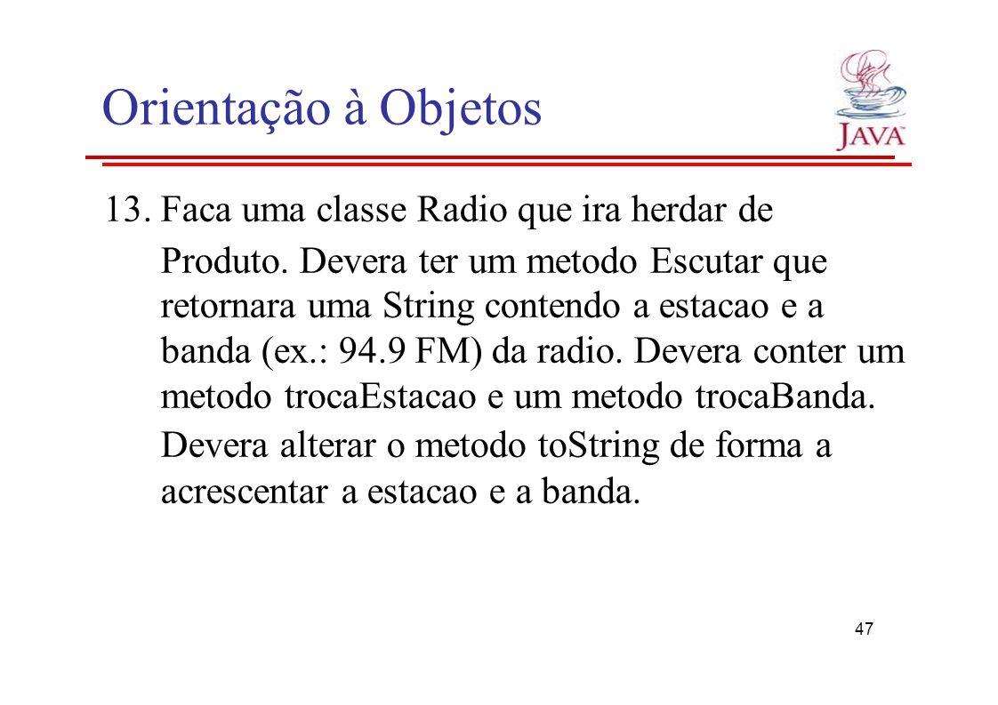 Orientação à Objetos 13. Faca uma classe Radio que ira herdar de
