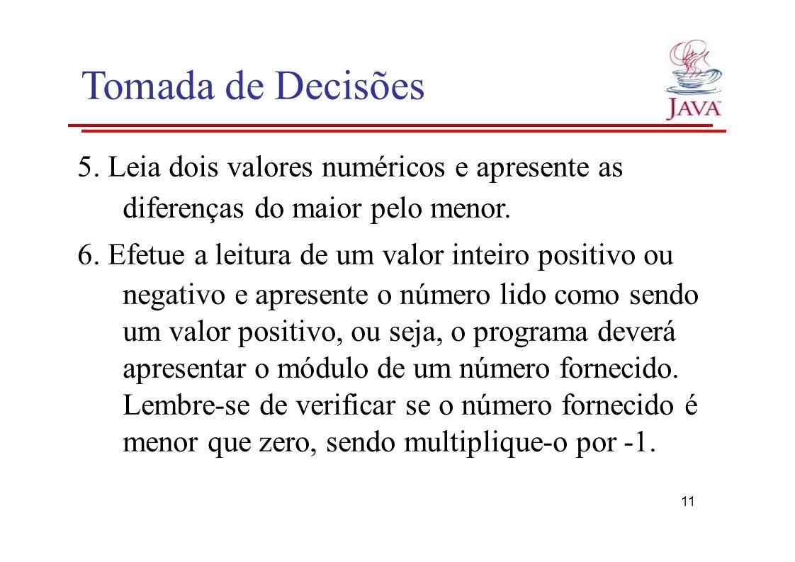 Tomada de Decisões 5. Leia dois valores numéricos e apresente as