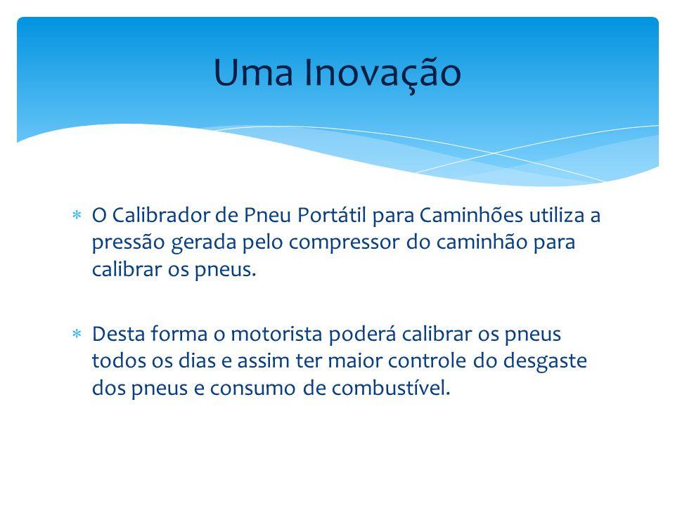 Uma Inovação O Calibrador de Pneu Portátil para Caminhões utiliza a pressão gerada pelo compressor do caminhão para calibrar os pneus.