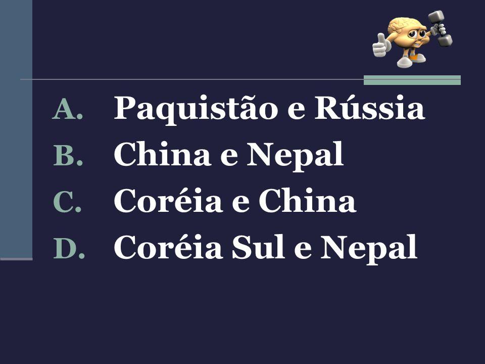 Paquistão e Rússia China e Nepal Coréia e China Coréia Sul e Nepal