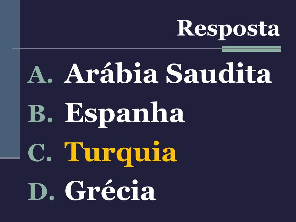 Resposta Arábia Saudita Espanha Turquia Grécia