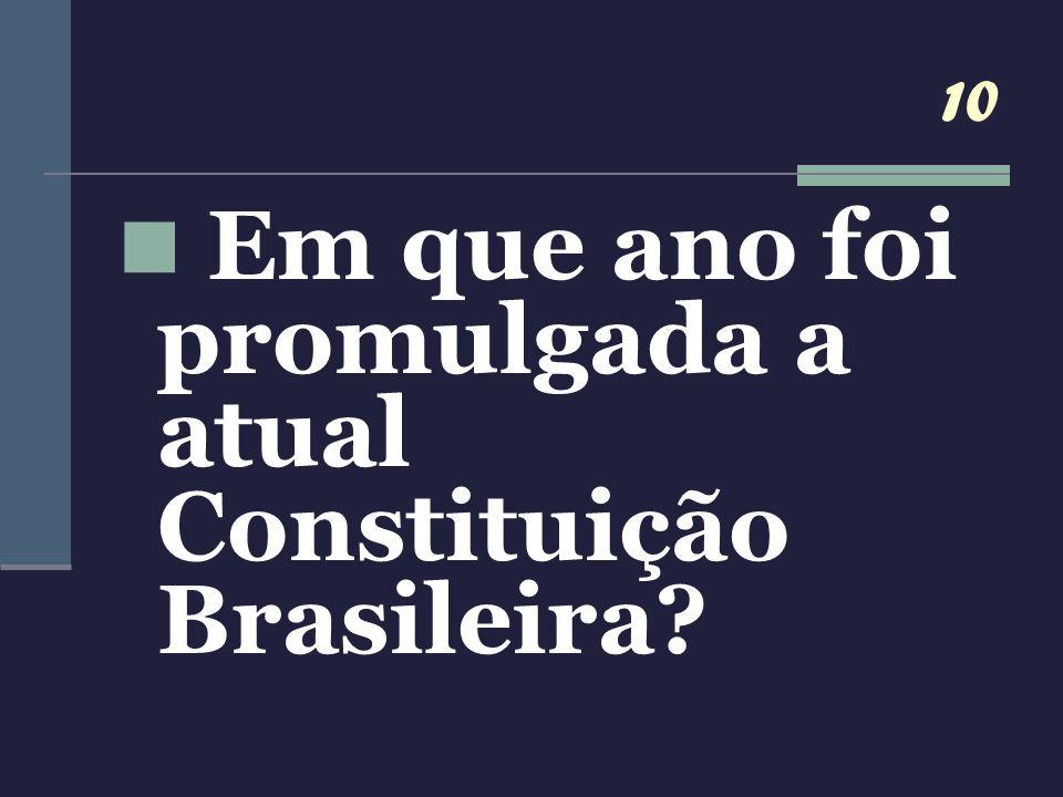 Em que ano foi promulgada a atual Constituição Brasileira