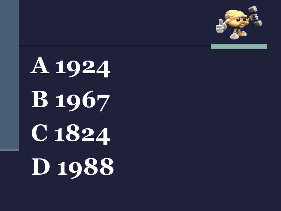 A 1924 B 1967 C 1824 D 1988