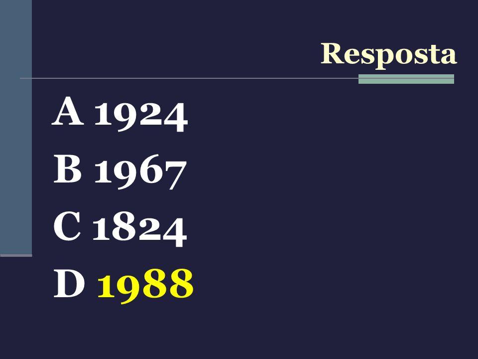 Resposta A 1924 B 1967 C 1824 D 1988