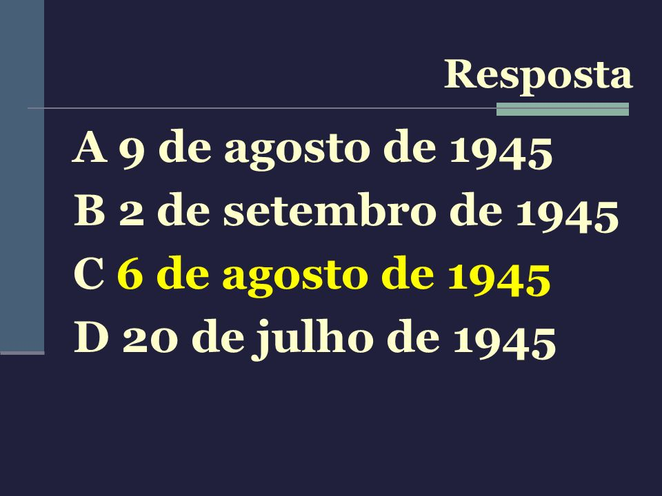 A 9 de agosto de 1945 B 2 de setembro de 1945 C 6 de agosto de 1945