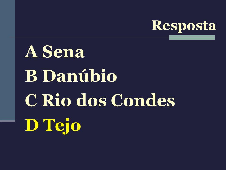 Resposta A Sena B Danúbio C Rio dos Condes D Tejo