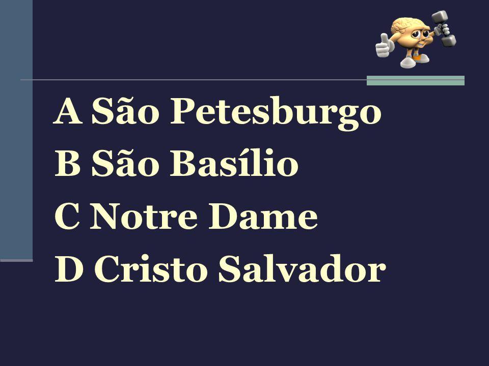 A São Petesburgo B São Basílio C Notre Dame D Cristo Salvador