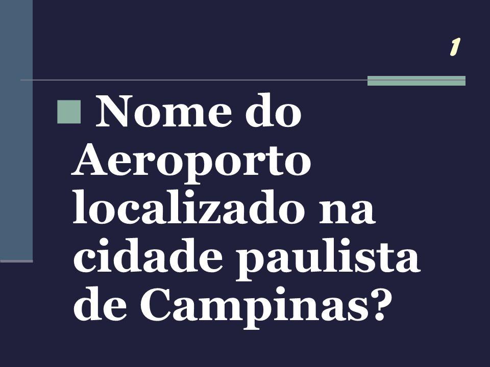 Nome do Aeroporto localizado na cidade paulista de Campinas