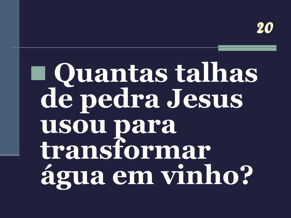 Quantas talhas de pedra Jesus usou para transformar água em vinho
