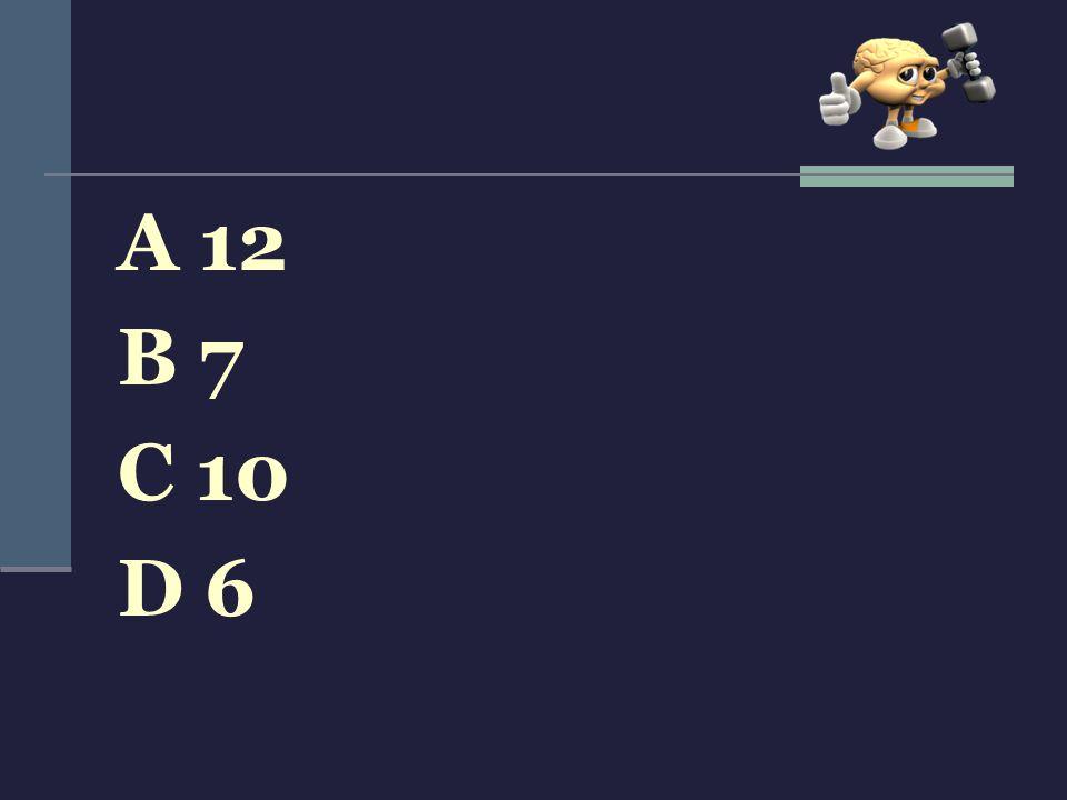 A 12 B 7 C 10 D 6