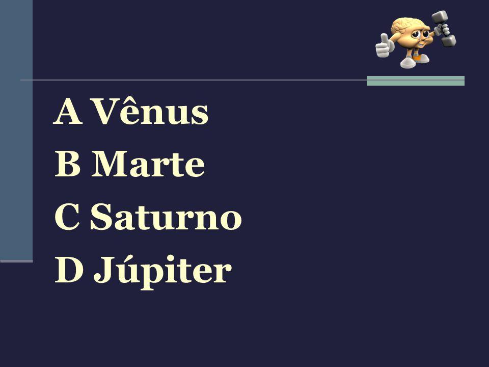 A Vênus B Marte C Saturno D Júpiter