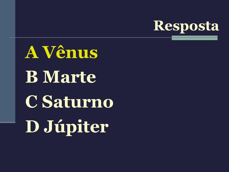 Resposta A Vênus B Marte C Saturno D Júpiter