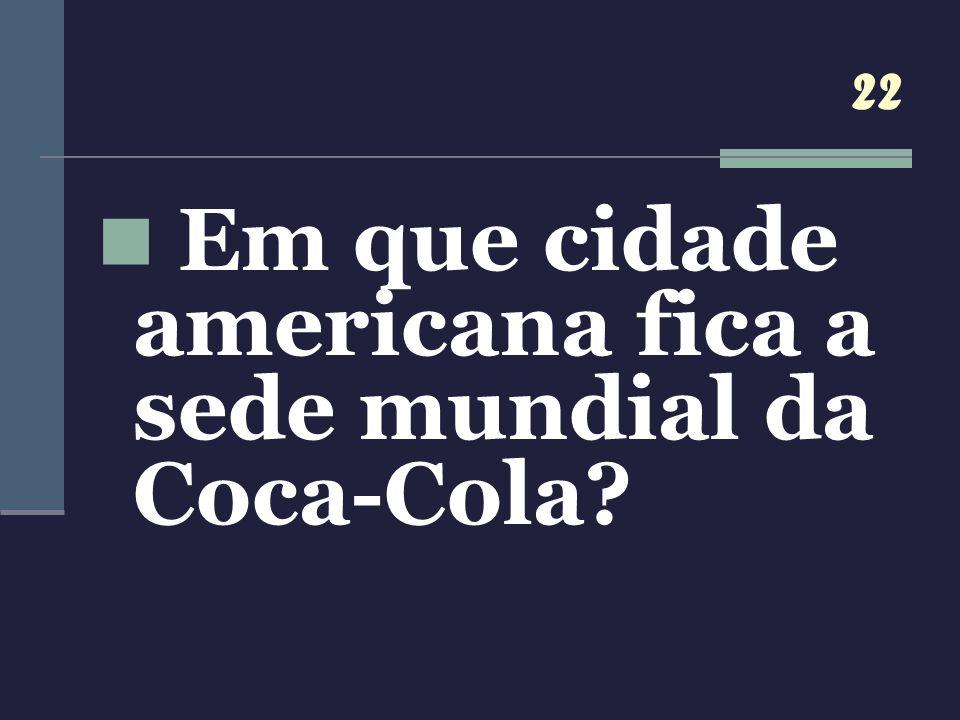 Em que cidade americana fica a sede mundial da Coca-Cola